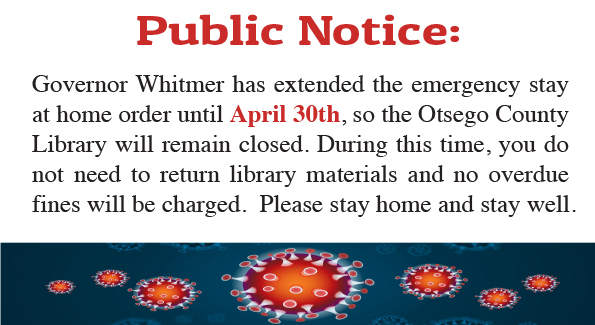 The Otsego County Library will be closed until further notice.